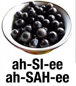So you see how you say acai!
